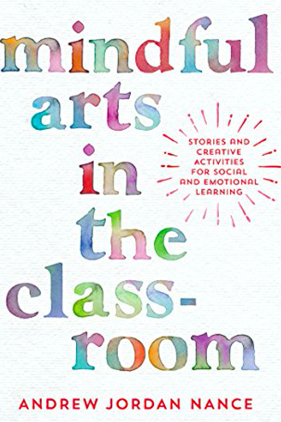 Mindful Arts in the Classroom book cover photo (by Andrew Jordan Nance)